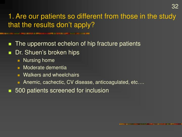 1. Are our patients so different from those in the study that the results don't apply?