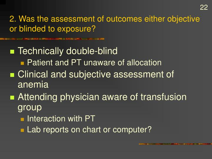 2. Was the assessment of outcomes either objective or blinded to exposure?