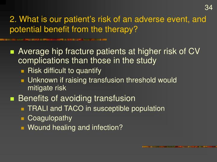 2. What is our patient's risk of an adverse event, and potential benefit from the therapy?