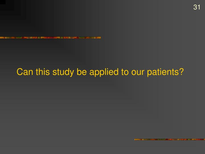 Can this study be applied to our patients?