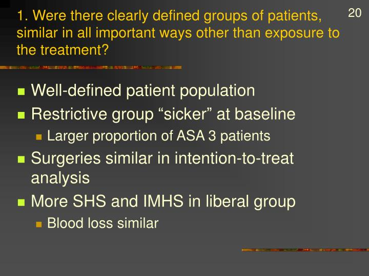1. Were there clearly defined groups of patients, similar in all important ways other than exposure to the treatment?