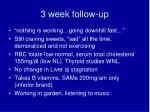 3 week follow up