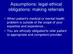 assumptions legal ethical obligations making referrals