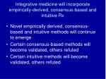 integrative medicine will incorporate empirically derived consensus based and intuitive rx