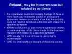 refuted may be in current use but refuted by evidence