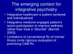 the emerging context for integrative psychiatry