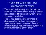 verifying outcomes not mechanism of action
