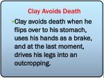 clay avoids death