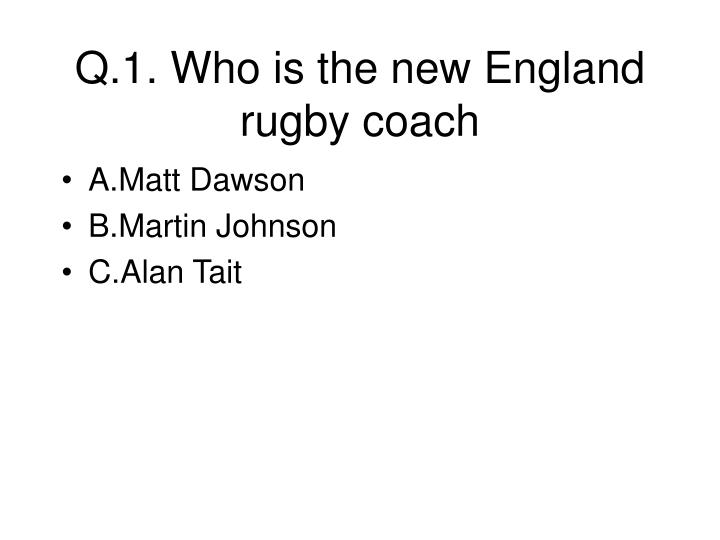 Q 1 who is the new england rugby coach