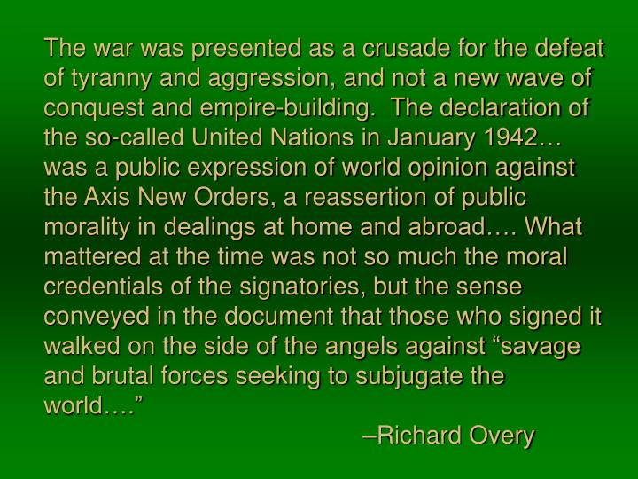 The war was presented as a crusade for the defeat of tyranny and aggression, and not a new wave of c...
