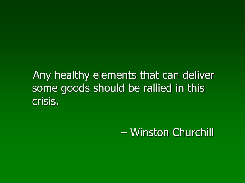 Any healthy elements that can deliver some goods should be rallied in this crisis.