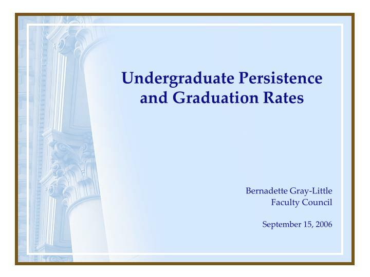Undergraduate persistence and graduation rates