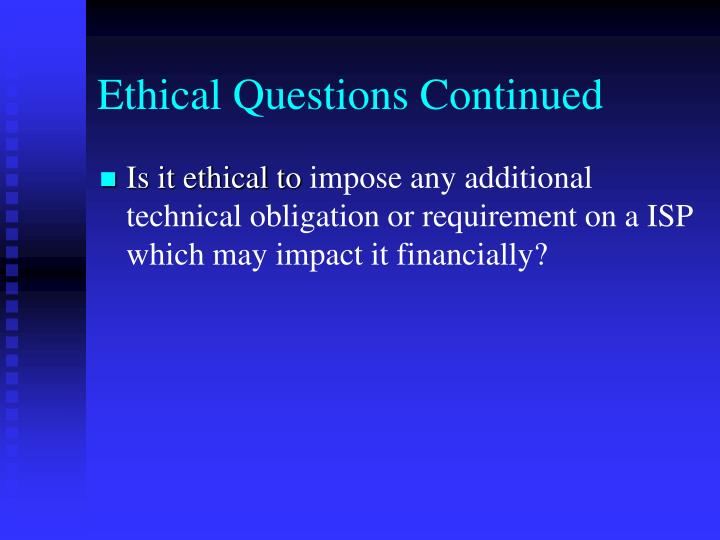 Ethical Questions Continued
