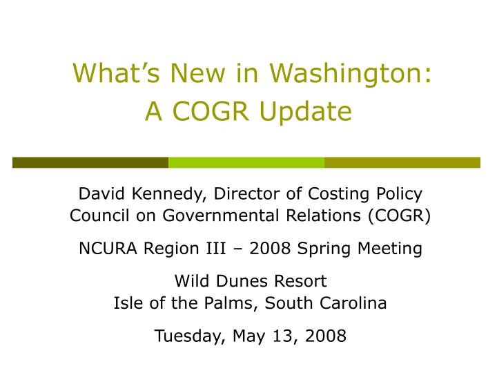 What s new in washington a cogr update