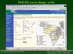 pad di screen dump wells
