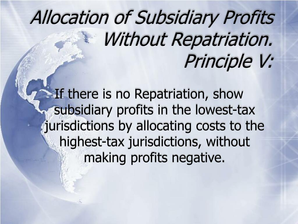 Allocation of Subsidiary Profits Without Repatriation.  Principle V: