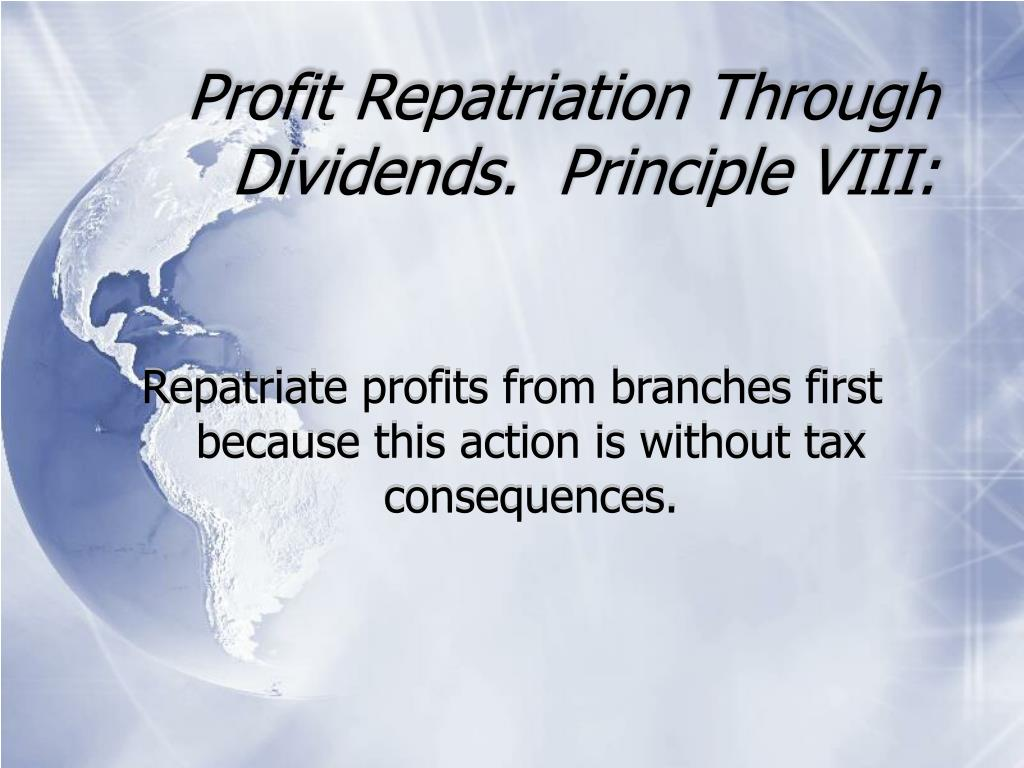 Profit Repatriation Through Dividends.  Principle VIII: