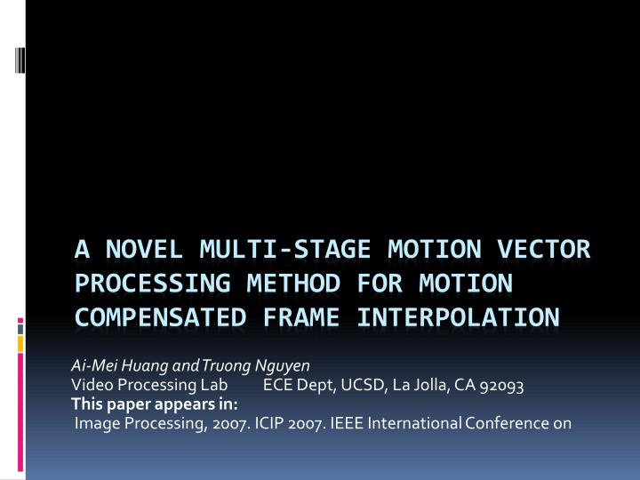 a novel multi stage motion vector processing method for motion compensated frame interpolation n.