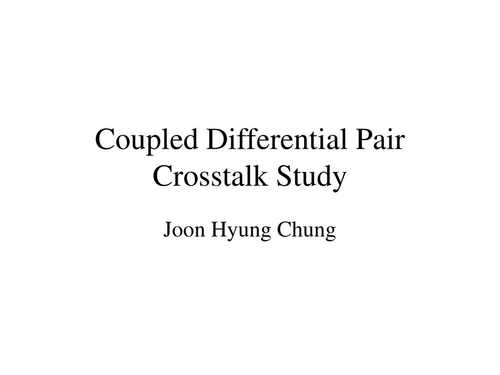 coupled differential pair crosstalk study l.