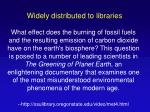 widely distributed to libraries