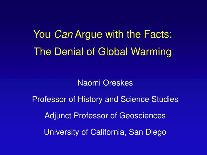 you can argue with the facts the denial of global warming n.