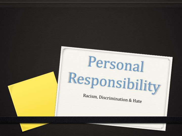 the power of personal responsibility It is your standards of happiness, love, values, personal development and responsibility that set your course in life have the courage to think as big a.