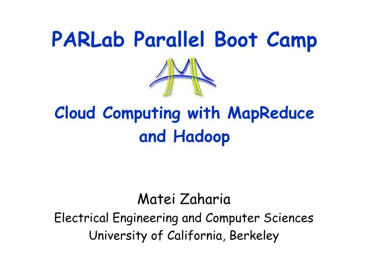 Parlab parallel boot camp cloud computing with mapreduce and hadoop