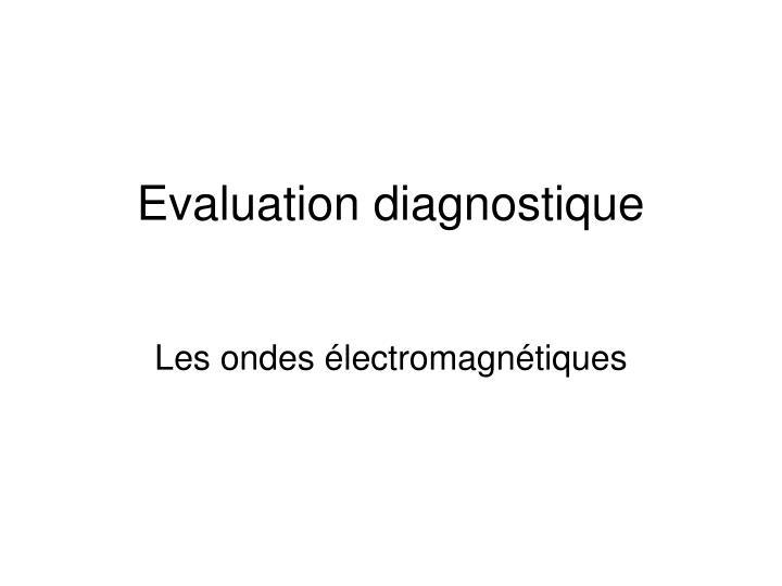 evaluation diagnostique n.