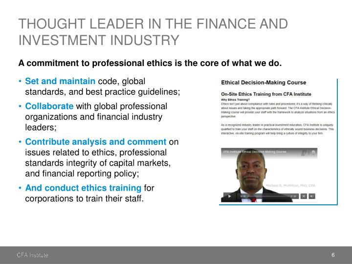 ethics in the finance and investment industry When evaluating professional decisions and behavior in the finance and investment industry, high standards of ethics and blatant violations of ethical conventions are difficult to explain solely in terms of individual traits and personality.