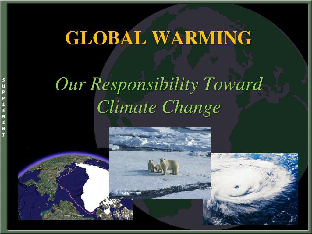 global warming our responsibility toward climate change l.