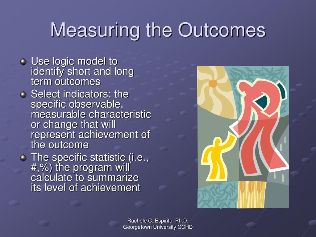 Measuring the Outcomes
