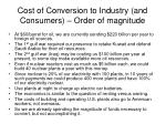 cost of conversion to industry and consumers order of magnitude