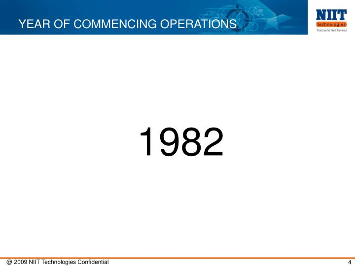 YEAR OF COMMENCING OPERATIONS