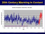 20th century warming in context