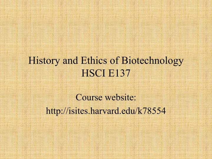 history and ethics of biotechnology hsci e137 n.
