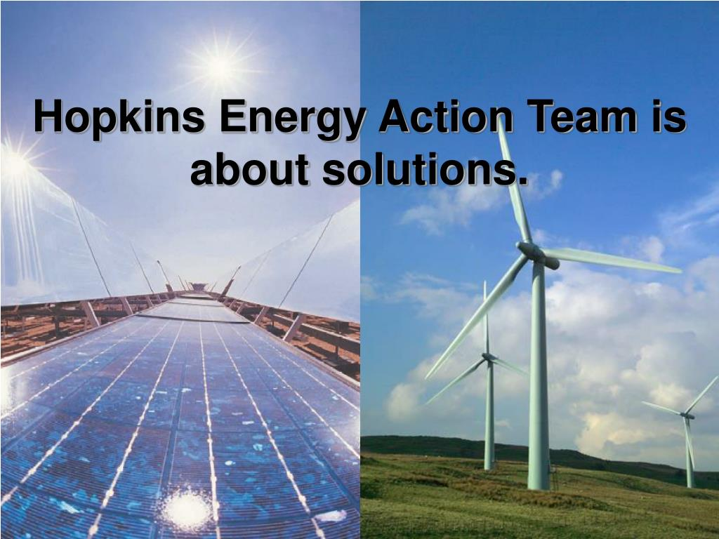 Hopkins Energy Action Team is about solutions.