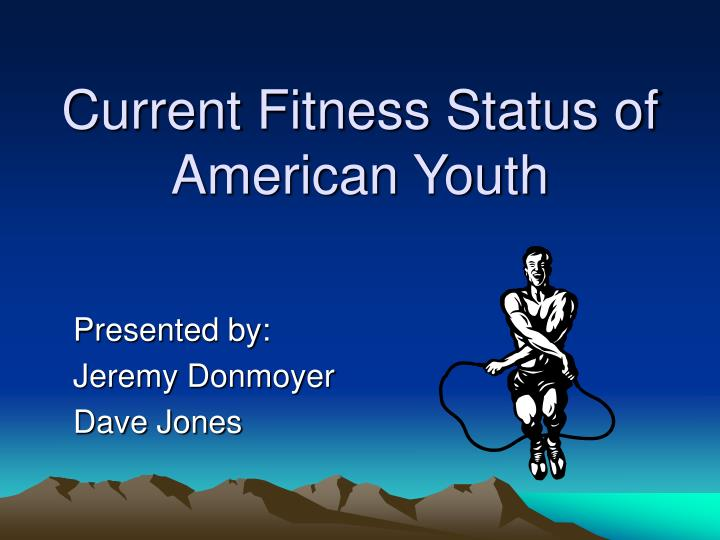 current fitness status of american youth n.