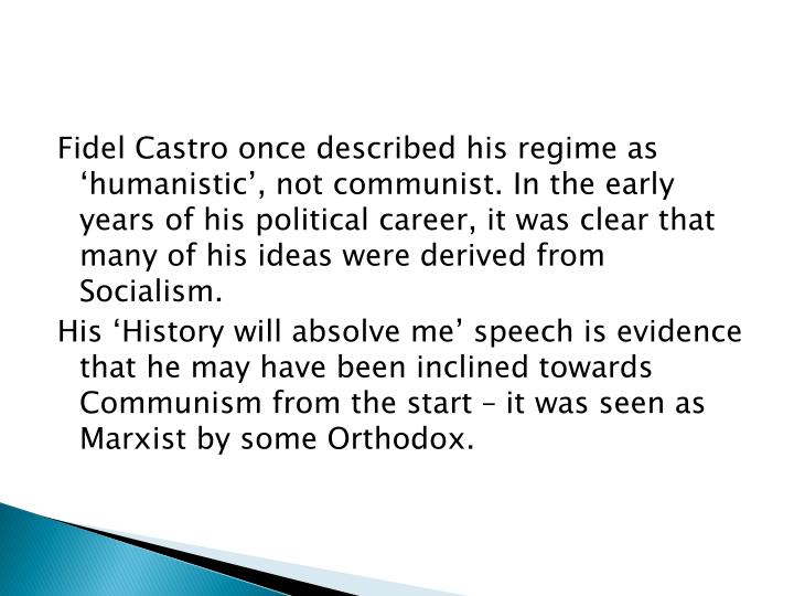Fidel Castro once described his regime as 'humanistic', not communist. In the early years of his...