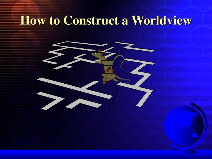 How to Construct a Worldview