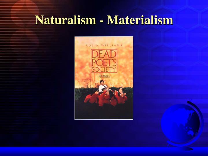 Naturalism - Materialism