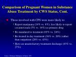 comparison of pregnant women in substance abuse treatment by cws status cont