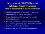 integration of child welfare and substance abuse treatment future treatment research issues