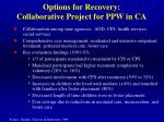 options for recovery collaborative project for ppw in ca