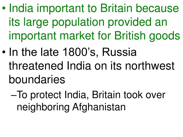 India important to Britain because its large population provided an important market for British goo...