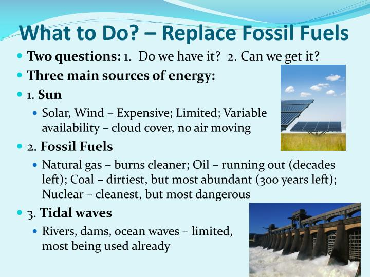 What to Do? – Replace Fossil Fuels