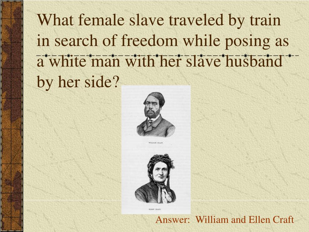 What female slave traveled by train in search of freedom while posing as a white man with her slave husband by her side?