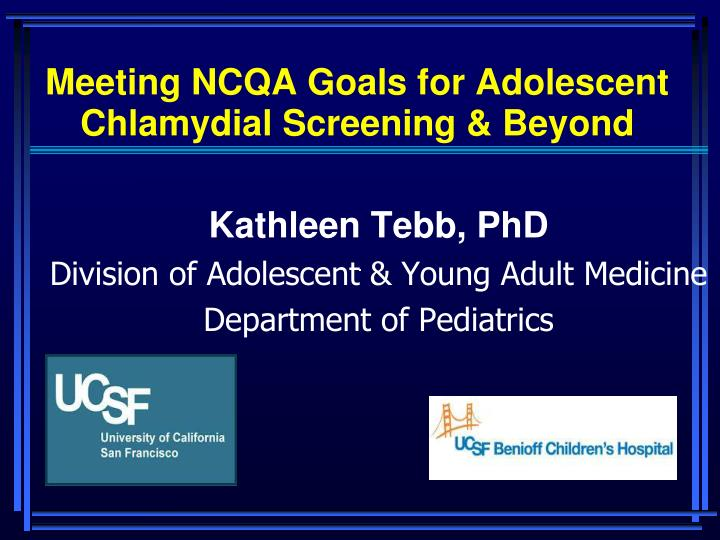 Meeting NCQA Goals for Adolescent Chlamydial Screening & Beyond