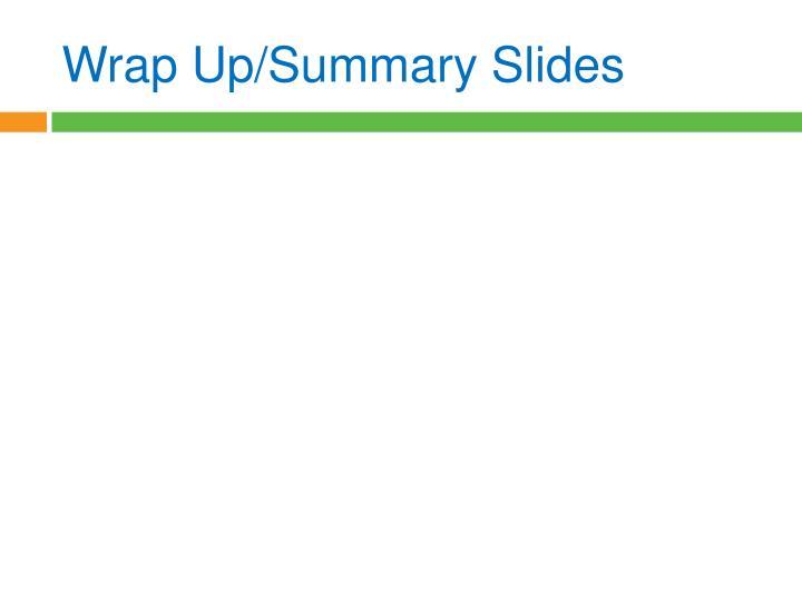 Wrap Up/Summary Slides