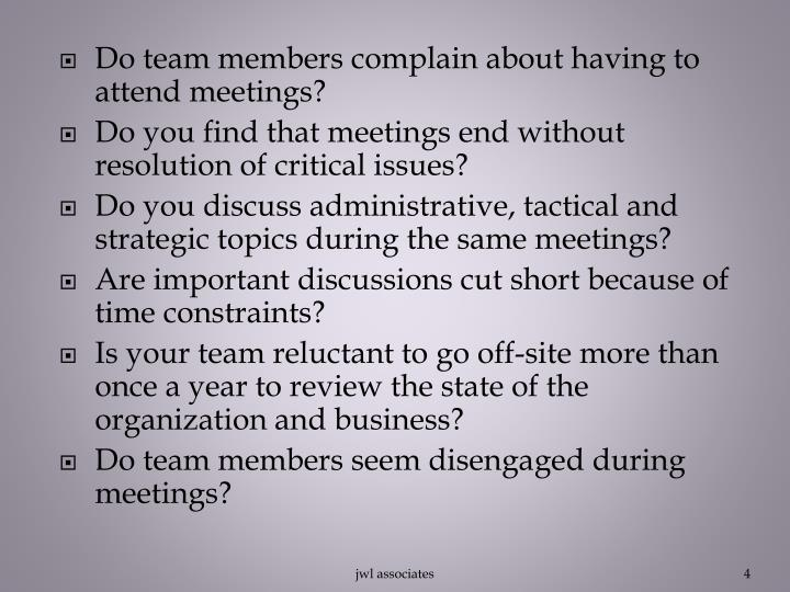 Do team members complain about having to attend meetings?