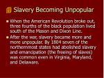 slavery becoming unpopular